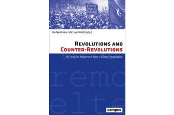 Revolutions and Counter-Revolutions: 1917 and Its Aftermath from a Global Perspective (Eigene Und Fremde Welten)
