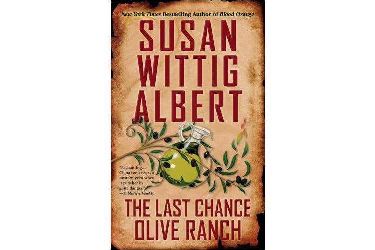 The Last Chance Olive Ranch: Series: China Bayles Mystery #25
