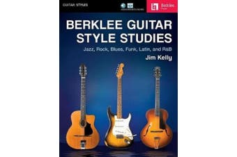 Berklee Guitar Style Studies: Jazz, Rock Blues, Funk, Latin and R&B