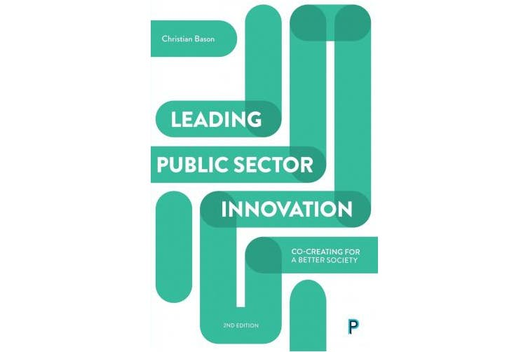 Leading public sector innovation (second edition): Co-creating for a better society