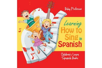 Learning How to Sing in Spanish Children's Learn Spanish Books
