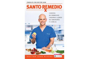 Santo Remedio / Doctor Juan's Top Home Remedies: Cientos de Remedios Caseros Llenos de Sabiduria y Ciencia / Hundreds of Home Remedies Full of Wisdom and Science (Consulta Con Doctor Juan) [Spanish]