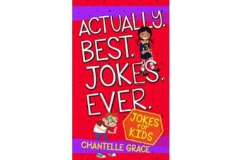 Actually. Best. Jokes. Ever.: Joke Book for Kids