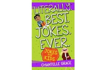 Literally. Best. Jokes. Ever.: Joke Book for Kids