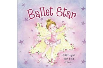 Ballet Star: A Little Girl with a Big Dream... [Board book]