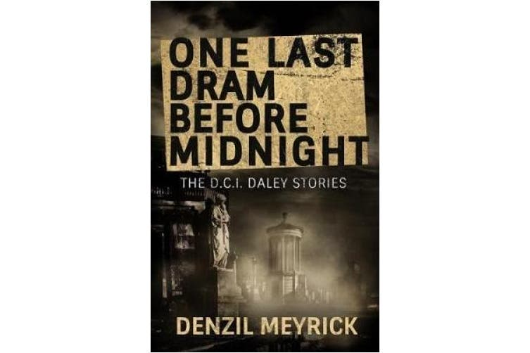 One Last Dram Before Midnight: The D.C.I. Daley Stories (The D.C.I. Daley Series)