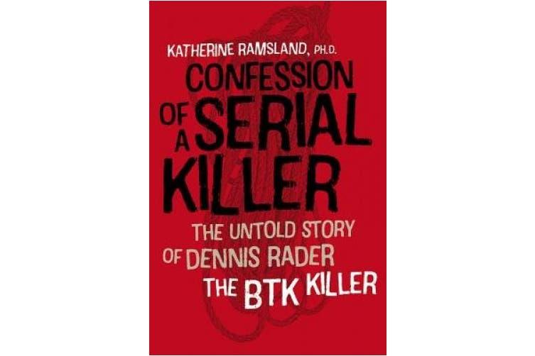 Confession of a Serial Killer - The Untold Story of Dennis Rader, the BTK Killer