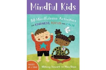 Mindful Kids: 50 Mindfulness Activities: 2017 (Mindful Monkeys: 50 Activities for Calm, Focus and Peace)