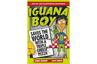 Iguana Boy Saves the World With a Triple Cheese Pizza: Book 1 (Iguana Boy)