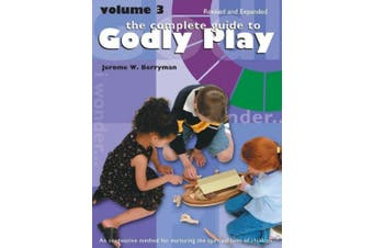 The Complete Guide to Godly Play: Revised and Expanded: Volume 3 (Godly Play (Paperback))
