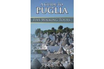 A Guide to Puglia: Five Walking Tours (Walking Tour Guides)