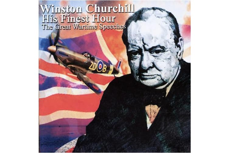 His Finest Hour: The Wartime Speeches of Winston Churchill