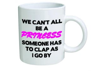 Funny Mug - We Can't All Be A Princess - 330ml Coffee Mugs - Funny