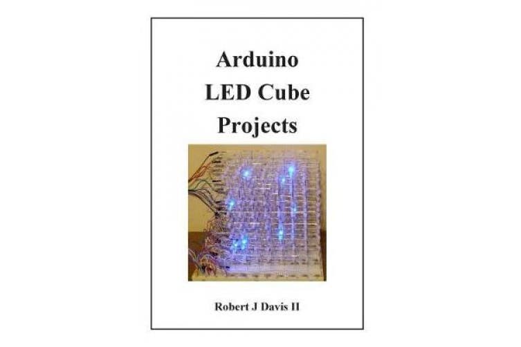 New Arduino Led Cube Projects By Robert J Davis Ii