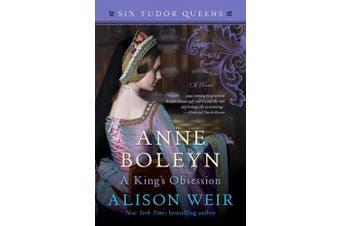 Anne Boleyn, a King's Obsession (Six Tudor Queens)