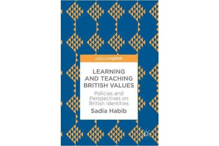 Learning and Teaching British Values: Policies and Perspectives on British Identities