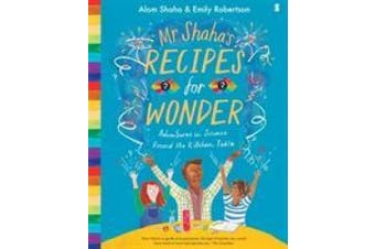 Mr Shaha's Recipes for Wonder: adventures in science round the kitchen table