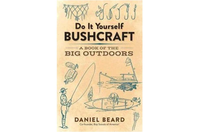 Do It Yourself Bushcraft: A Book of the Big Outdoors