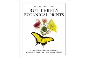 Instant Wall Art - Butterfly Botanical Prints: 45 Ready-to-Frame Vintage Illustrations for Your Home Decor (Instant Wall Art)