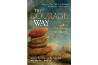 The Courage Way: A Leader's Guide to Cultivating Authenticity, Wholeness, and Meaning