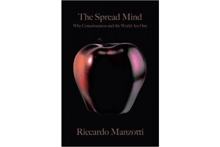 The Spread Mind: Why Consciousness and the World Are One