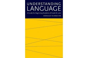 Understanding Language: A Guide for Beginning Students of Greek and Latin