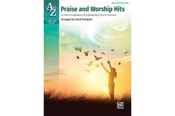 A to Z Praise and Worship Hits: 40 Piano Arrangements of Contemporary Christian Favorites