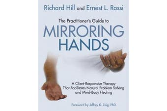 The Practitioner's Guide to Mirroring Hands: A Client-Responsive Therapy That Facilitates Natural Problem Solving and Mind-Body Healing