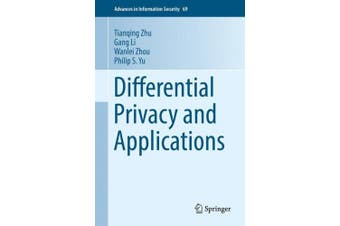 Differential Privacy and Applications (Advances in Information Security)