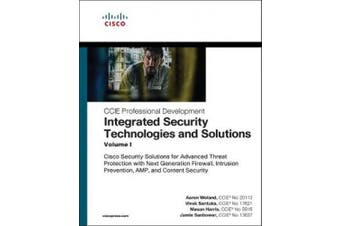Integrated Security Technologies and Solutions - Volume I: Cisco Security Solutions for Advanced Threat Protection with Next Generation Firewall, Intrusion Prevention, A