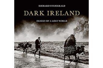 Dark Ireland: Images of a Lost World