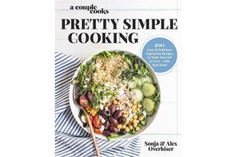 A Couple Cooks - Pretty Simple Cooking: 100 Easy and Delicious Vegetarian Recipes to Make You Fall in Love--With Real Food