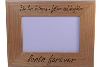 (10cm  x 15cm  Horizontal) - CustomGiftsNow The Love Between A Father and Daughter Lasts Forever Natural Alder Wood Tabletop/Hanging Photo Picture Frame (10cm x 15cm Horizontal)