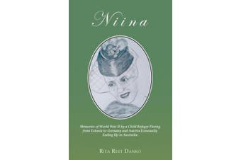 Niina: Memories of World War II by a Child Refugee Fleeing from Estonia to Germany and Austria Eventually Ending Up in Australia