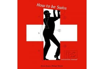 How to Be Swiss: Instruction Manual