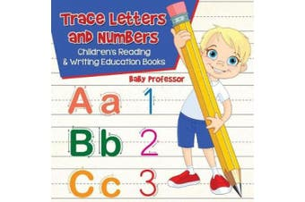 Trace Letters And Numbers : Children's Reading & Writing Education Books Baby Pr