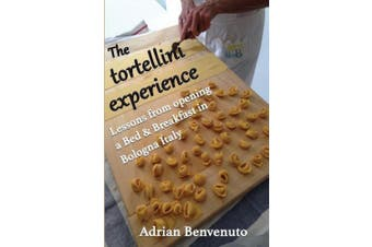 The tortellini experience: Lessons from opening a Bed & Breakfast in Bologna Italy