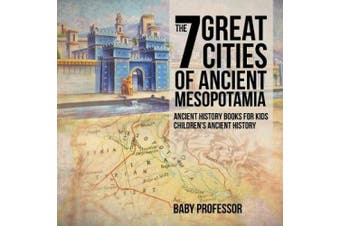 The 7 Great Cities of Ancient Mesopotamia - Ancient History Books for Kids - Children's Ancient History