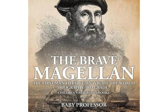 The Brave Magellan: The First Man to Circumnavigate the World - Biography 3rd Grade - Children's Biography Books
