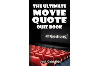 The Ultimate Movie Quote Quiz Book: 420 Questions!