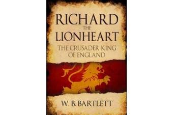 Richard the Lionheart: The Crusader King of England