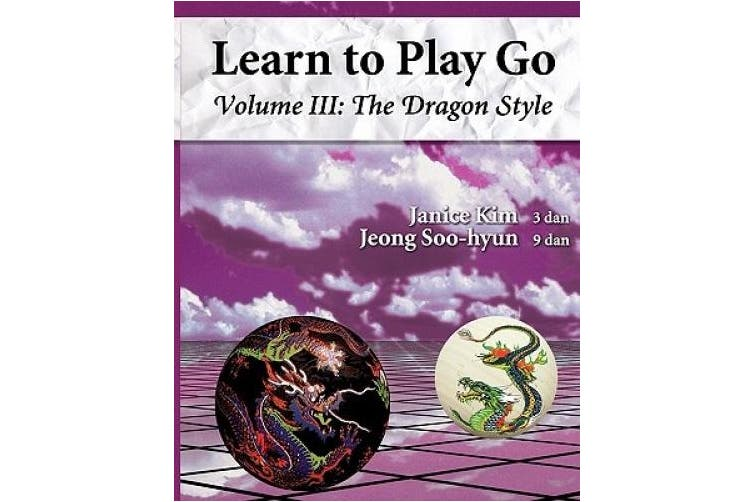 The Dragon Style (Learn to Play Go Volume III): Learn to Play Go Volume III