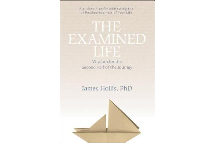 Living an Examined Life: Wisdom for the Second Half of the Journey