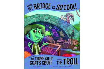 Listen, My Bridge Is So Cool!: The Story of the Three Billy Goats Gruff as Told by the Troll (Other Side of the Story)