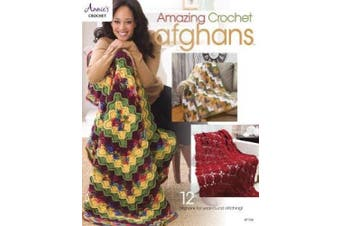 Amazing Crochet Afghans: 12 Afghans for Year-Round Stitching