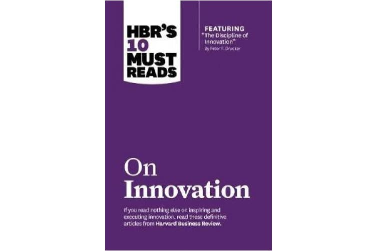 "HBR's 10 Must Reads on Innovation (with featured article ""The Discipline of Innovation,"" by Peter F. Drucker) (Harvard Business Review Must Reads)"