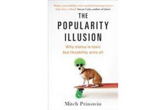 The Popularity Illusion: Why status is toxic but likeability wins all