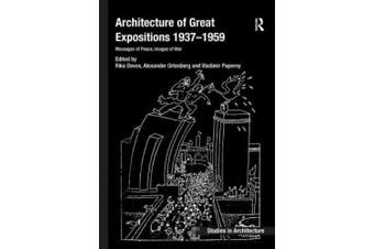 Architecture of Great Expositions 1937-1959: Messages of Peace, Images of War (Ashgate Studies in Architecture)