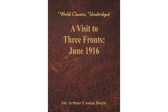 A Visit to Three Fronts: June 1916 (World Classics, Unabridged)