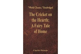 The Cricket on the Hearth: A Fairy Tale of Home (World Classics, Unabridged)